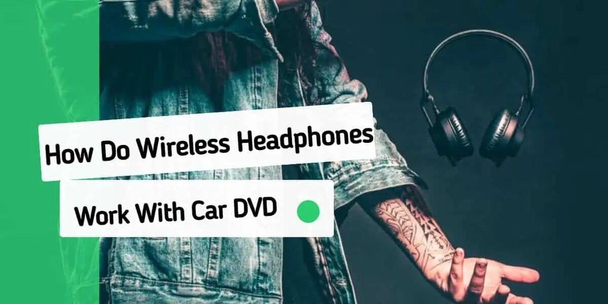 How Do Wireless Headphones Work With Car Dvd