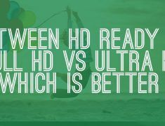 Between HD Ready VS Full HD VS Ultra HD Which is better