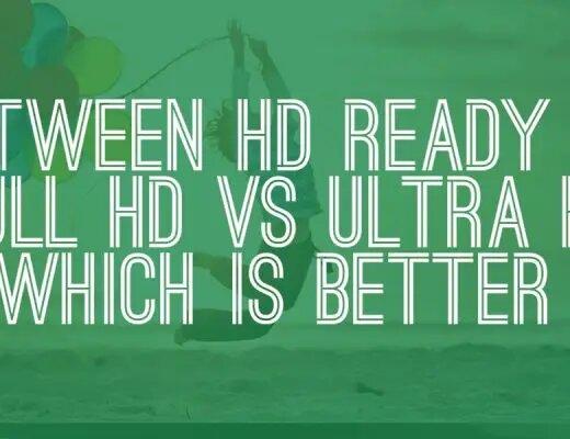 HD Ready VS Full HD VS Ultra HD